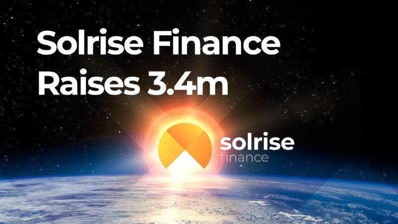 Solrise Finance Raises $3.4 Million For Solana-Based Non-Custodial Asset Management Protocol