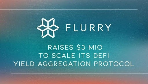 FLURRY Finance Raises $3M to Scale its DeFi Yield Aggregation Protocol