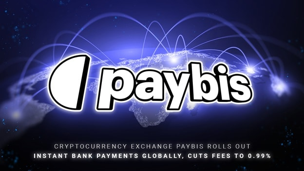 Paybis Rolls out Instant Bank Payments Globally, Cutting Fees to 0.99%